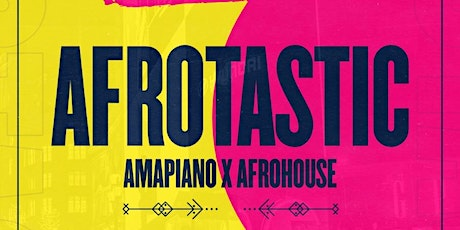 Afrotastic - Amapiano End of Summer tickets