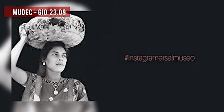 #Instagramersalmuseo 23 Settembre - Tina Modotti biglietti