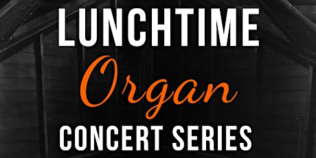 Lunchtime Organ Concert Series tickets