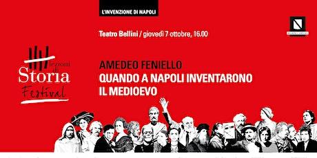 QUANDO A NAPOLI INVENTARONO IL MEDIOEVO - A. FENIELLO biglietti