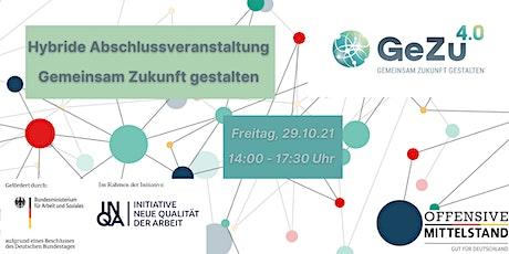 Abschlussveranstaltung GeZu 4.0 - Gemeinsam Zukunft gestalten Tickets