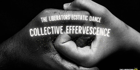 The Liberators: Ecstatic Dance of Collective Effervesence tickets