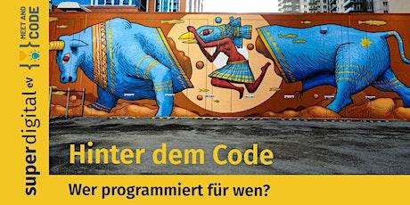 Hinter dem Code - Wer programmiert für wen? Tickets