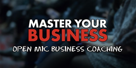 Master Your Business - Open Mic Business Coaching billets