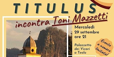 TITULUS-Teolo incontra Toni Mazzetti biglietti