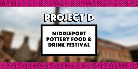 Middleport Pottery Food & Drink Festival x Project D tickets