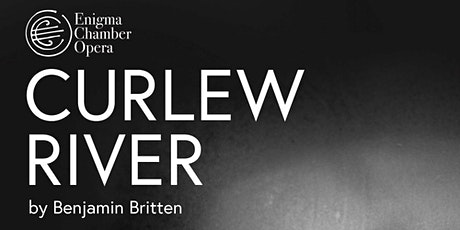 Enigma Chamber Opera presents Benjamin Britten's CURLEW RIVER tickets