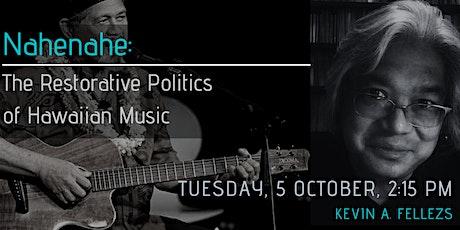 Nahenahe: The Restorative Politics of Hawaiian Music  with Kevin A. Fellezs tickets
