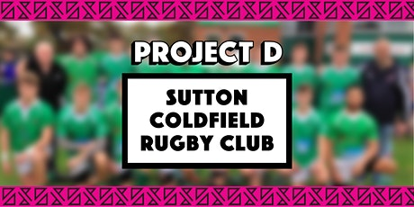 Sutton Coldfield Rugby Club x Project D tickets