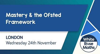 Mastery and the Ofsted Framework (London Day 1) EYFS-KS2 tickets