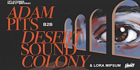 Haŵs 5th Birthday: Adam Pits b2b Desert Sound Colony / Lora Mipsum tickets
