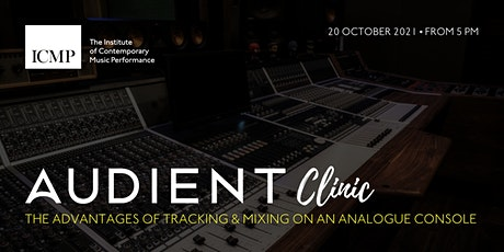 Audient Clinic: The advantages of tracking & mixing on an analogue console tickets
