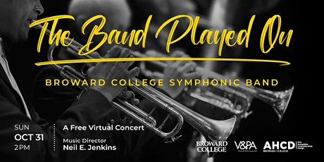 Broward College Symphonic Band - The Band Played On tickets