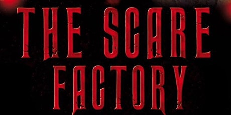 THE SCARE FACTORY (21ST OCTOBER) tickets