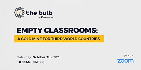 Empty Classrooms: a gold mine for third world countries tickets