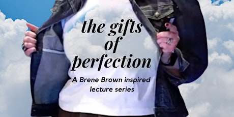 The Gifts of Perfection: A Brene Brown Inspired Lecture Series tickets