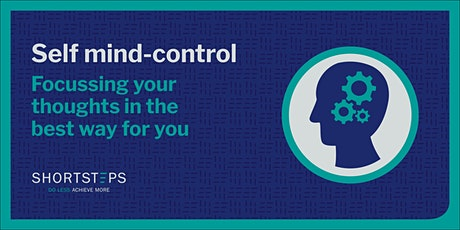 Self Mind-Control. Focussing Your Thoughts In The Best Way For You tickets