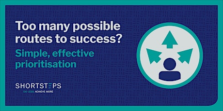 Too Many Possible Routes To Success? Simple, Effective Prioritisation. tickets