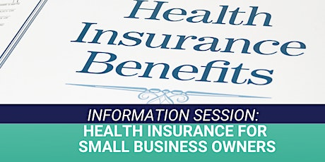 Information Session: Health Insurance for the Small Business Owner tickets
