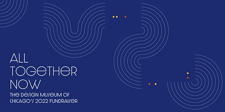 All Together Now: Design Museum of Chicago's Annual Fundraiser tickets
