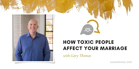 How Toxic People Affect Your Marriage with Gary Thomas tickets