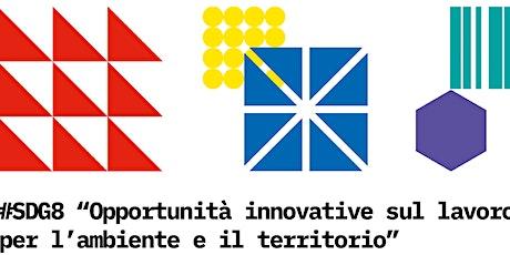 SDG8 - Opportunità innovative sul lavoro per l'ambiente e il territorio biglietti