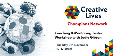Creative Lives Champions Network- Coaching & Mentoring Taster Workshop tickets