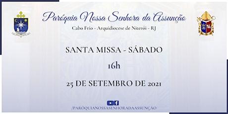 PNSASSUNÇÃO CABO FRIO - SANTA MISSA - SÁBADO- 16 HORAS - 25/09/2021 ingressos