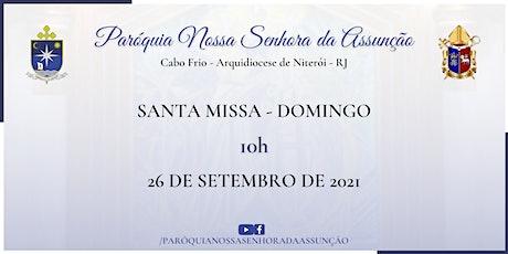 PNSASSUNÇÃO CABO FRIO - SANTA MISSA - DOMINGO - 10 HORAS - 26/09/2021 ingressos