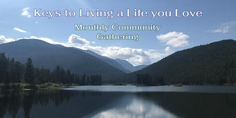 Keys to Living a Life You Love | Monthly Community Gathering tickets