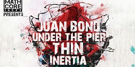 Juan Bond//Under The Pier // Thin // lnertia tickets