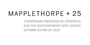 MAPPLETHORPE + 25, A Symposium presented by FotoFocus...