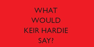 Book Launch: What Would Keir Hardie Say?