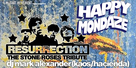 Resurrection: Stone Roses Tribute/Happy Mondaze/DJ Mark Alexander(Haçienda) tickets