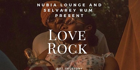 """Nubia lounge and selvarey rum presents """"love rock"""" tickets"""
