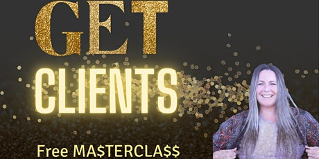 Get Clients FREE Ma$tercla$$ tickets