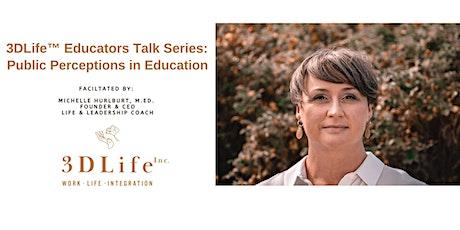 3DLife Inc. Educators Talk Series: Public Perceptions in Education billets
