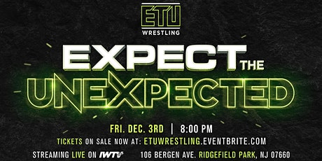 ETU Wrestling: Expect The Unexpected tickets