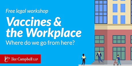 Free legal workshop: Vaccines & the Workplace. Where do we go from here? tickets