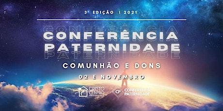 3º Edição • Conferência Paternidade 2021 - Comunhão e Dons  | Presencial ingressos