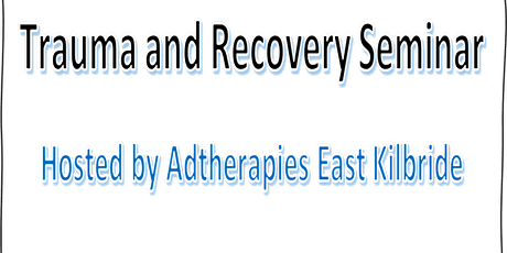 Exploring Trauma and Recovery Seminar -  FREE event tickets
