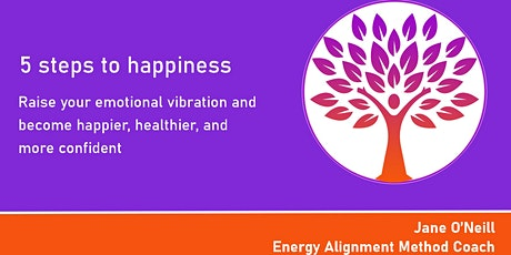5  steps to happiness - raise your emotional vibration tickets