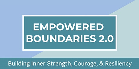 Empowered Boundaries 2.0: Building Inner Strength, Courage, & Resiliency tickets