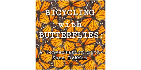 Bicycling with Butterflies: A Conversation with Sara Dykman tickets