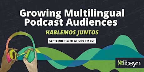 Growing Multilingual Podcast Audiences - Hablemos Juntos tickets