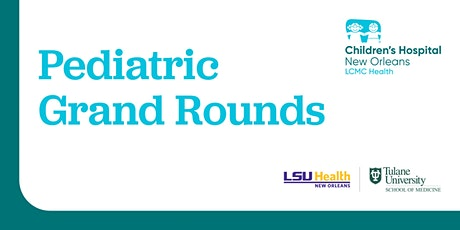 """Pediatric Grand Rounds - """"National Disaster Medical System"""" 10/6/21 tickets"""