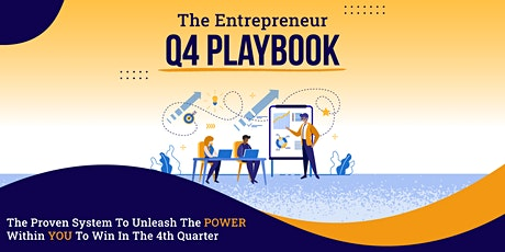 The Entrepreneur Q4 Playbook - Unleash Your Power to Win in the 4th Quarter tickets