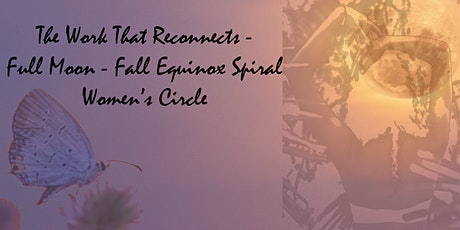 Full Moon - Fall Equinox Women's Circle - The Work That Reconnects tickets