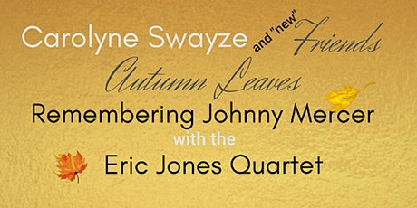 """Carolyne Swayze and """"new"""" Friends: Autumn Leaves, Remembering Johnny Mercer tickets"""