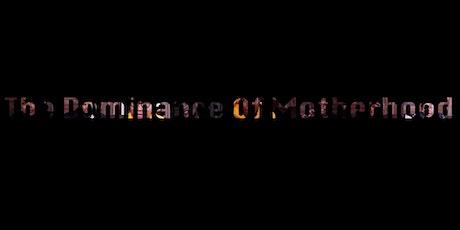 The Dominance of Motherhood Virtual Screening tickets